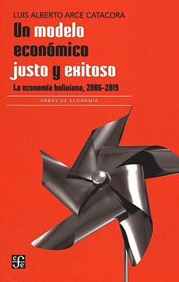 Un modelo económico justo y exitoso. La economía boliviana, 2006-2019